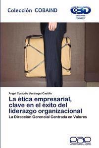 La Etica Empresarial, Clave En El Exito del Liderazgo Organizacional