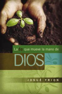 La Fe Que Mueve La Mano de Dios/ Faith That Moves God's Hand