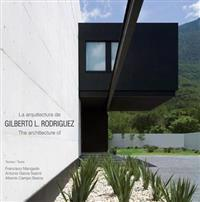La Arquitecture de Gilberto L. Rodriguez/The Architecture Of Gilberto L. Rodriguez