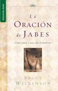 La Oracion de Jabes: Como Entrar A una Vida de Bendicion