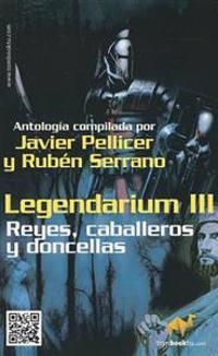 Legendarium III: Reyes, Caballeros y Doncellas