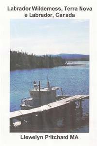 Labrador Wilderness, Terra Nova E Labrador, Canada: Atualize Seu Corpo, Mente E Alma