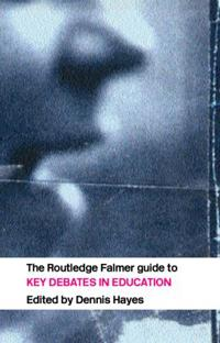 The RoutledgeFalmer Guide to Key Debates in Education
