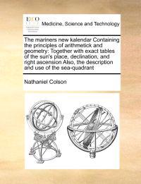 The Mariners New Kalendar Containing the Principles of Arithmetick and Geometry
