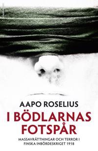 I bödlarnas fotspår : massavrättningar och terror i finska inbördeskriget 1918