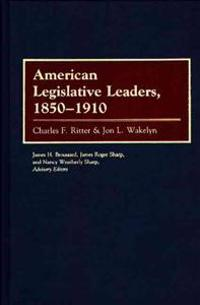 American Legislative Leaders, 1850-1910