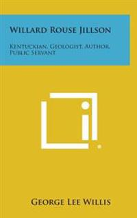 Willard Rouse Jillson: Kentuckian, Geologist, Author, Public Servant