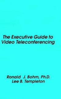 Executive Guide to Video Teleconferencing