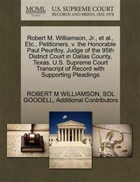 Robert M. Williamson, JR., et al., Etc., Petitioners, V. the Honorable Paul Peurifoy, Judge of the 95th District Court in Dallas County, Texas. U.S. Supreme Court Transcript of Record with Supporting Pleadings