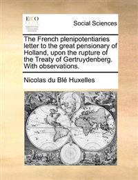 The French Plenipotentiaries Letter to the Great Pensionary of Holland, Upon the Rupture of the Treaty of Gertruydenberg. with Observations.