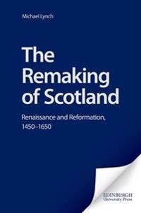 The Remaking of Scotland