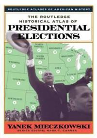 The Routledge Historical Atlas of Presidential Elections