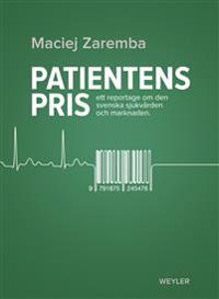 Patientens pris : ett reportage om den svenska sjukvården och marknaden