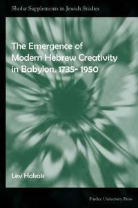 The Emergence of Modern Hebrew Creativity in Babylon, 1735- 1950