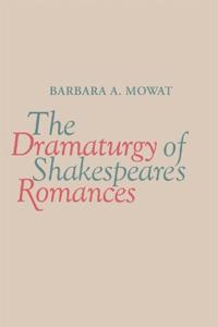 The Dramaturgy of Shakespeare's Romances