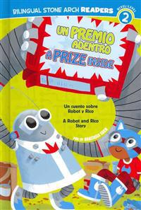 Un/A Premio Adentro/Prize Inside: Un Cuento Sobre Robot Y Rico/A Robot and Rico Story