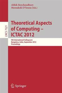 Theoretical Aspects of Computing - ICTAC 2012
