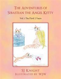 The Adventures of Sebastian the Angel Kitty: Vol. 1: The First 2 Years