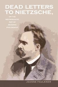 Dead Letters to Nietzsche; or, the Necromantic Art of Reading Philosophy