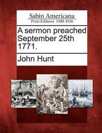 A Sermon Preached September 25th 1771.
