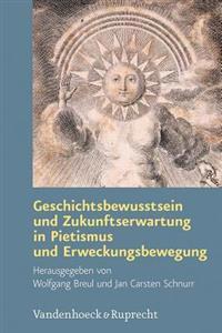 Geschichtsbewusstsein Und Zukunftserwartung in Pietismus Und Erweckungsbewegung
