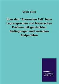 """Uber Den """"Anormalen Fall"""" Beim Lagrangeschen Und Mayerschen Problem Mit Gemischten Bedingungen Und Variablen Endpunkten"""