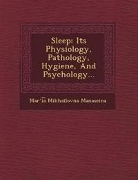 Sleep: Its Physiology, Pathology, Hygiene, And Psychology...