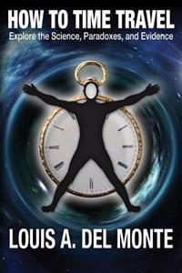 How to Time Travel: Explore the Science, Paradoxes, and Evidence