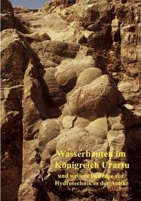 Wasserbauten Im K Nigreich Urartu Und Weitere Beitr GE Zur Hydrotechnik in Der Antike