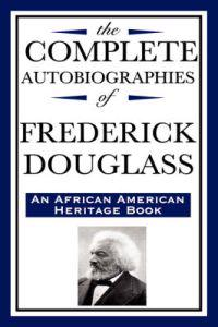 The Complete Autobiographies of Frederick Douglas