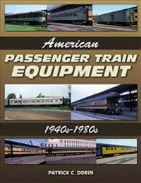 American Passenger Train Equipment: 1940s-1980s