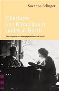 Charlotte Von Kirschbaum Und Karl Barth: Eine Biografisch-Theologiegeschichtliche Studie