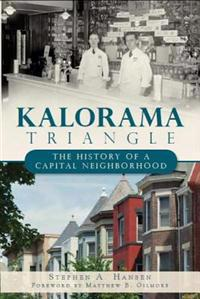 Kalorama Triangle: The History of a Capital Neighborhood