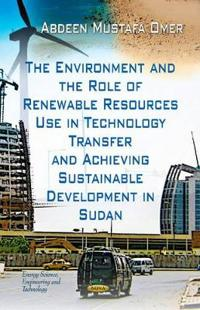 The Environment and the Role of Renewable Resources Use in Technology Transfer and Achieving Sustainable Development in Sudan