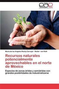 Recursos Naturales Potencialmente Aprovechables En El Norte de Mexico