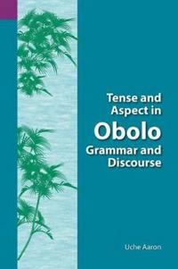 Tense and Aspect in Obolo Grammar and Discourse