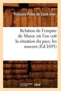 Relation de L'Empire de Maroc Ou L'On Voit La Situation Du Pays, Les Moeurs (Ed.1695)