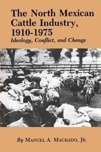 The North Mexican Cattle Industry, 1910-1975