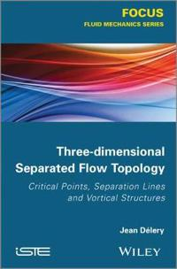 Three-Dimensional Separated Flow Topology: Critical Points, Separation Lines and Vortical Structures