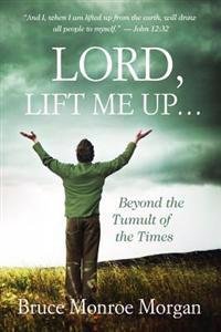 Lord, Lift Me Up: Beyond the Tumult of the Times