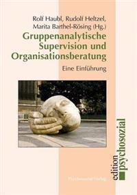 Gruppenanalytische Supervision Und Organisationsberatung
