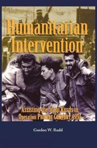 Humanitarian Intervention Assisting the Iraqi Kurds in Operation Provide Comfort, 1991