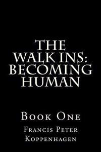 The Walk Ins; Becoming Human