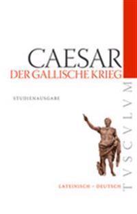 Der Gallische Krieg / Bellum Gallicum: Lateinisch - Deutsch