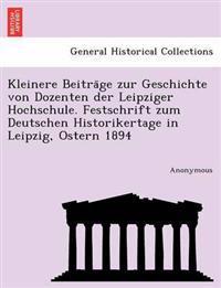 Kleinere Beitra GE Zur Geschichte Von Dozenten Der Leipziger Hochschule. Festschrift Zum Deutschen Historikertage in Leipzig, Ostern 1894
