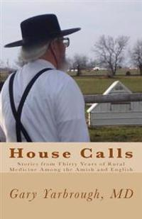 House Calls: Stories from Thirty Years of Rural Medicine Among the Amish and English