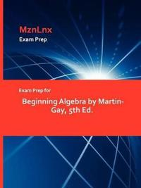 Exam Prep for Beginning Algebra by Martin-Gay, 5th Ed.