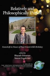Relatively and Philosophically Earnest Festschrift in Honor of Paul Ernest's 65th Birthday
