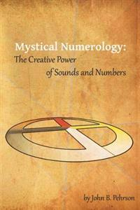 Mystical Numerology: The Creative Power of Sounds and Numbers