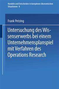 Untersuchung Des Wissenserwerbs Bei Einem Unternehmensplanspiel Mit Verfahren Des Operations Research